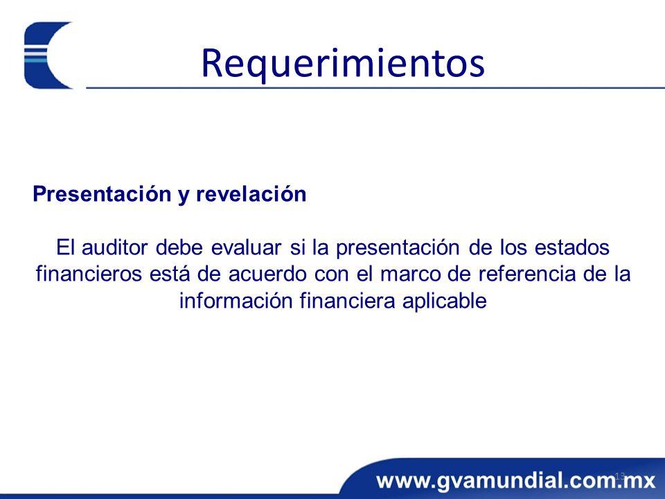Presentación y revelación El auditor debe evaluar si la presentación de los estados financieros está de acuerdo con el marco de referencia de la infor