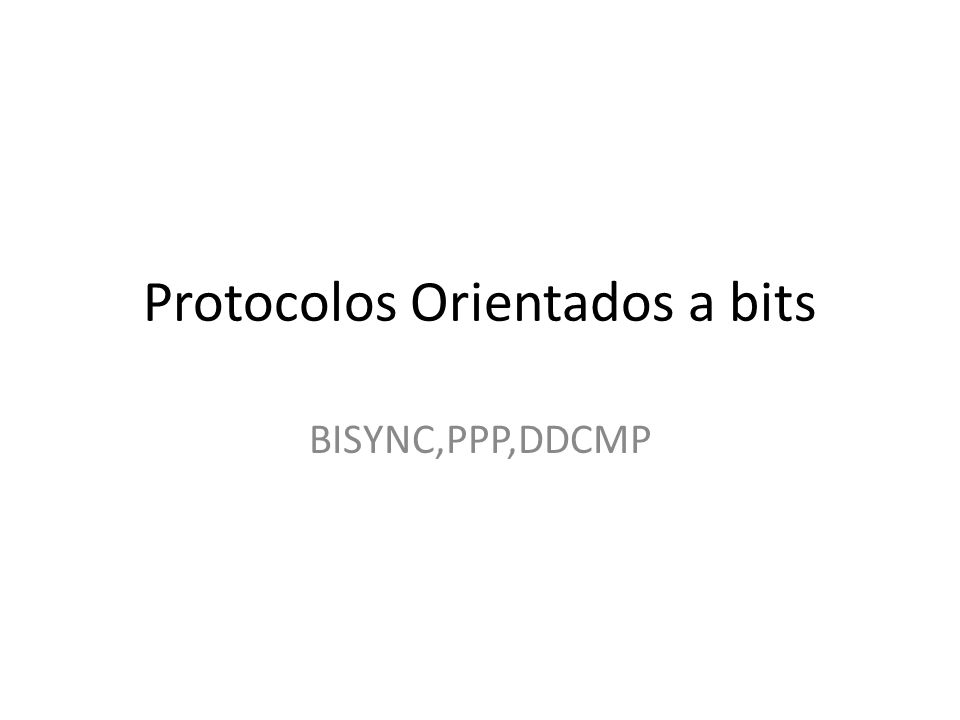 BISYNC –Binary Synchronous Communication DDCMP- Digital Data Communication Protocol PPP-Point to Point Protocol