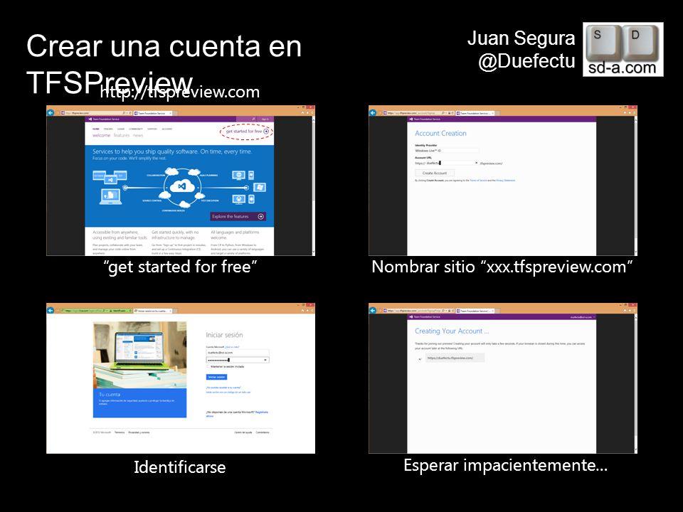 User Name Juan Segura @Duefectu Crear una cuenta en TFSPreview http://tfspreview.com get started for freeNombrar sitio xxx.tfspreview.com Identificars