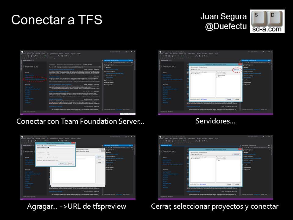User Name Juan Segura @Duefectu Conectar a TFS Conectar con Team Foundation Server… Servidores… Agragar… ->URL de tfspreviewCerrar, seleccionar proyec