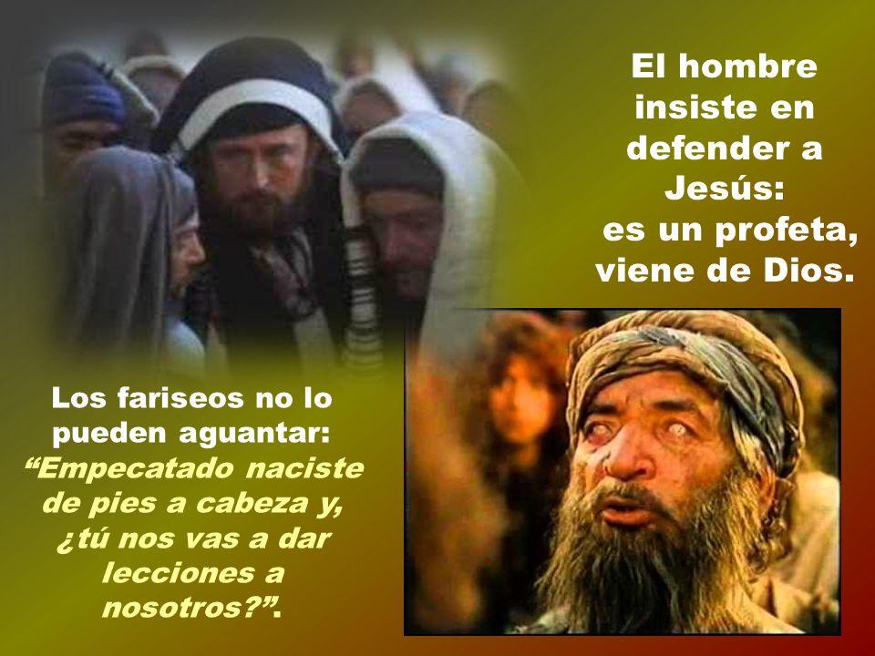 Los fariseos no lo pueden aguantar: Empecatado naciste de pies a cabeza y, ¿tú nos vas a dar lecciones a nosotros?.