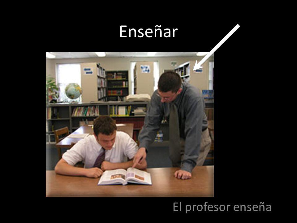 Enseñar El profesor enseña