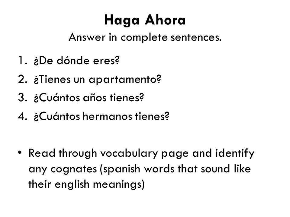 Haga Ahora Answer in complete sentences.1.¿De dónde eres.