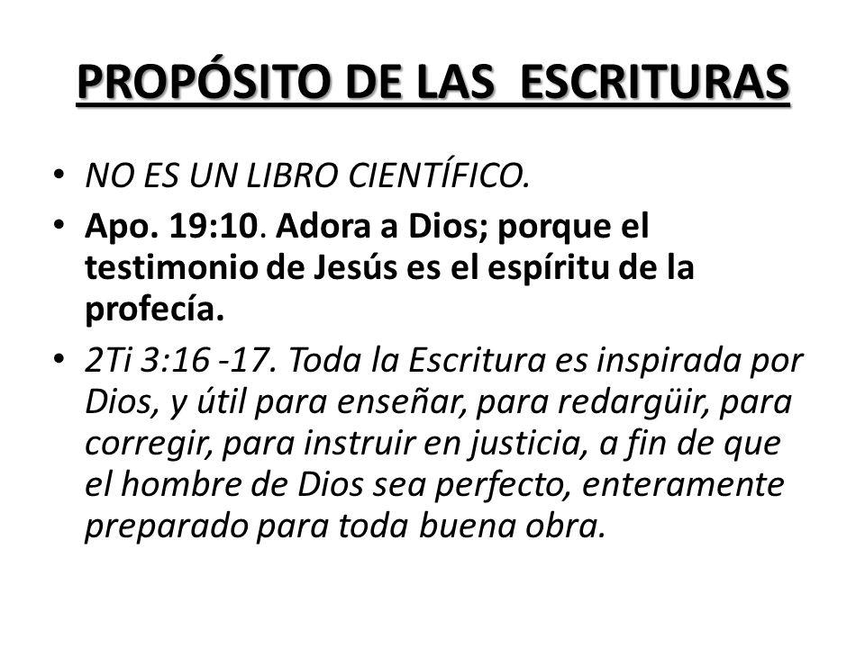 PROPÓSITO DE LAS ESCRITURAS NO ES UN LIBRO CIENTÍFICO. Apo. 19:10. Adora a Dios; porque el testimonio de Jesús es el espíritu de la profecía. 2Ti 3:16