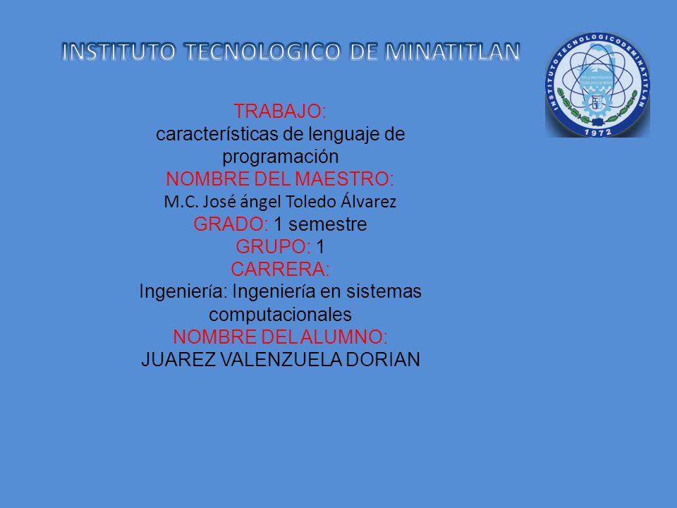 TRABAJO: características de lenguaje de programación NOMBRE DEL MAESTRO: M.C. José ángel Toledo Álvarez GRADO: 1 semestre GRUPO: 1 CARRERA: Ingenier í