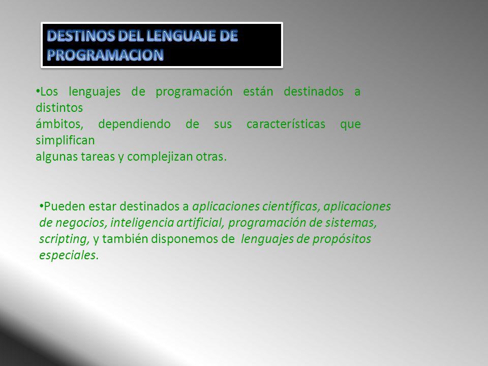 Los lenguajes de programación están destinados a distintos ámbitos, dependiendo de sus características que simplifican algunas tareas y complejizan ot