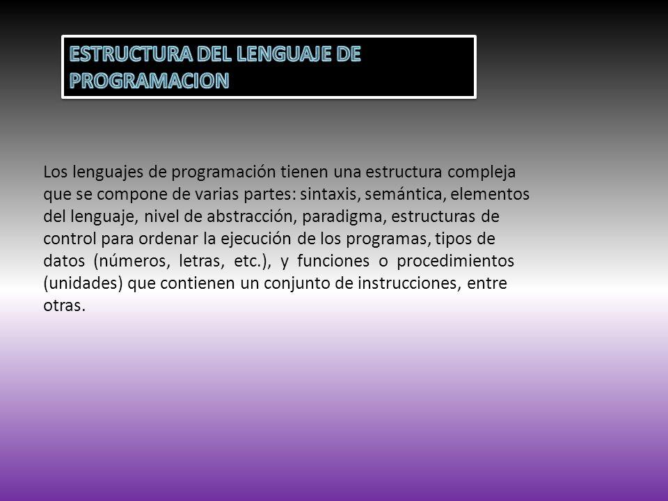 Los lenguajes de programación tienen una estructura compleja que se compone de varias partes: sintaxis, semántica, elementos del lenguaje, nivel de ab