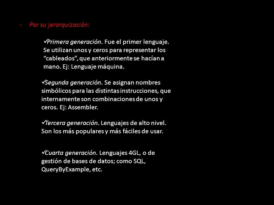 · Por su jerarquización: Primera generación. Fue el primer lenguaje. Se utilizan unos y ceros para representar los cableados, que anteriormente se hac