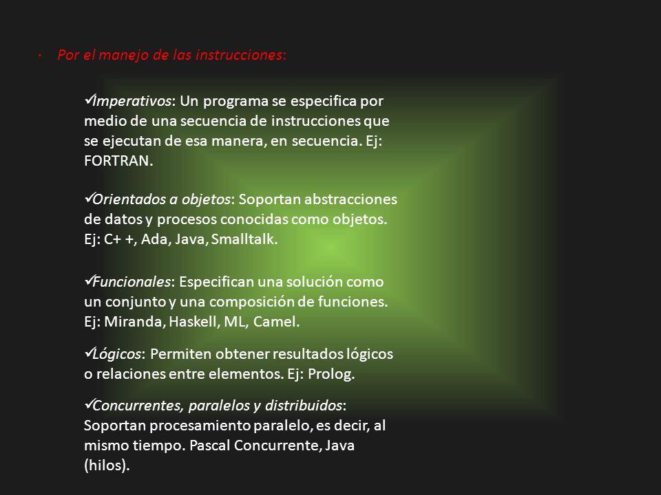 · Por el manejo de las instrucciones: Imperativos: Un programa se especifica por medio de una secuencia de instrucciones que se ejecutan de esa manera
