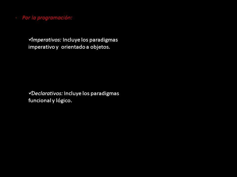 · Por la programación: Imperativos: Incluye los paradigmas imperativo y orientado a objetos. Declarativos: Incluye los paradigmas funcional y lógico.