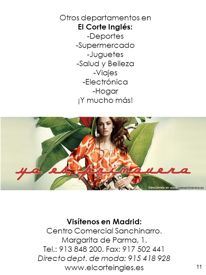 Visítenos en Madrid: Centro Comercial Sanchinarro. Margarita de Parma, 1. Tel.: 913 848 200. Fax: 917 502 441 Directo dept. de moda: 915 418 928 www.e