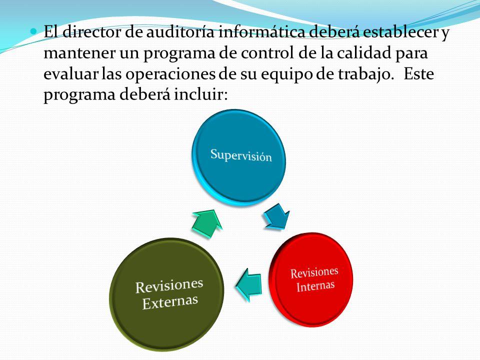 El director de auditoría informática deberá establecer y mantener un programa de control de la calidad para evaluar las operaciones de su equipo de trabajo.
