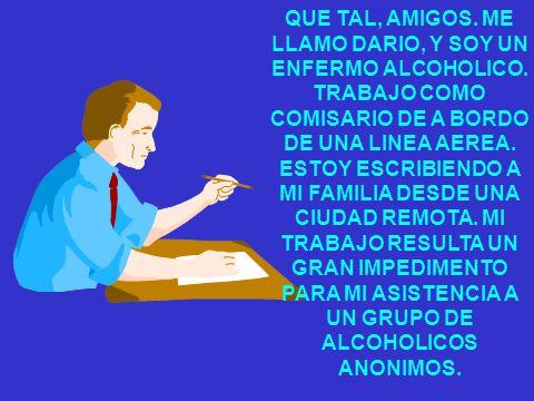 QUE TAL, AMIGOS.ME LLAMO DARIO, Y SOY UN ENFERMO ALCOHOLICO.