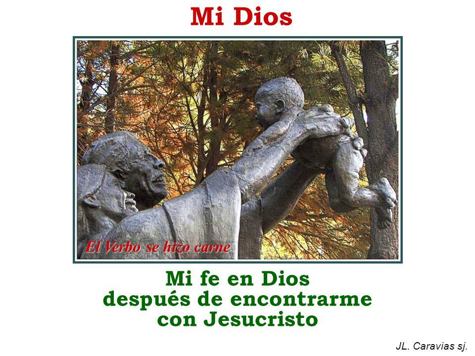 Mi fe en Dios después de encontrarme con Jesucristo JL. Caravias sj. Mi Dios El Verbo se hizo carne