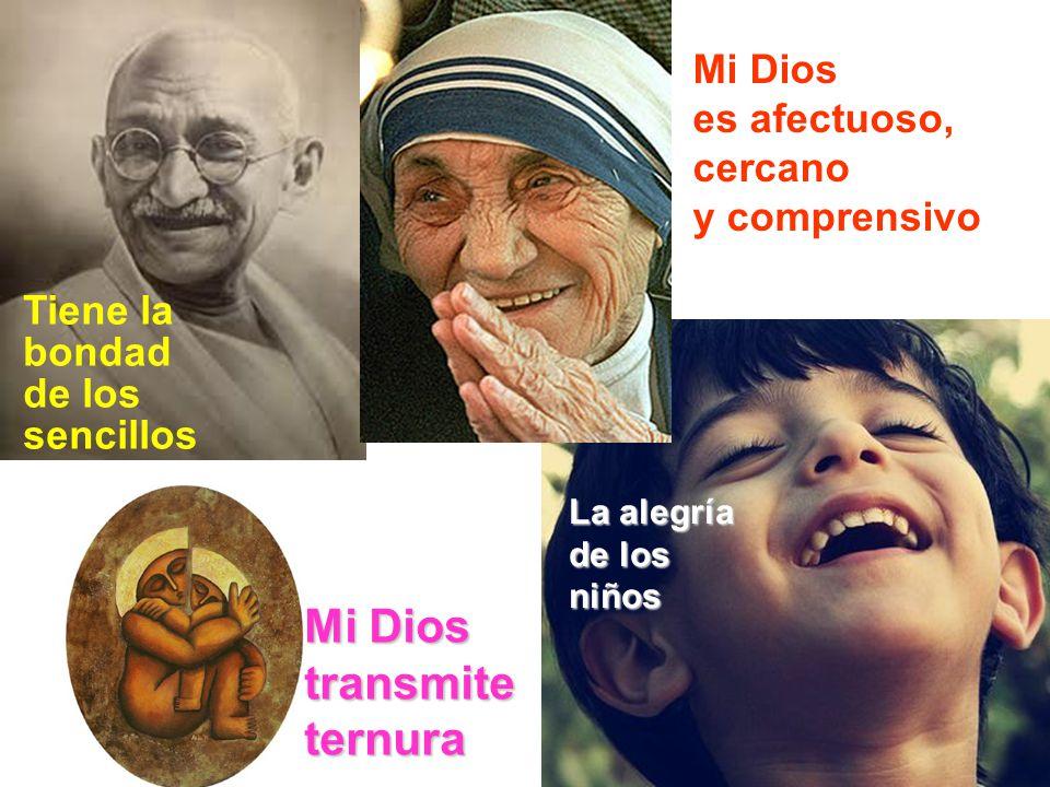 Tiene la bondad de los sencillos La alegría de los niños Mi Dios es afectuoso, cercano y comprensivo Mi Dios transmiteternura