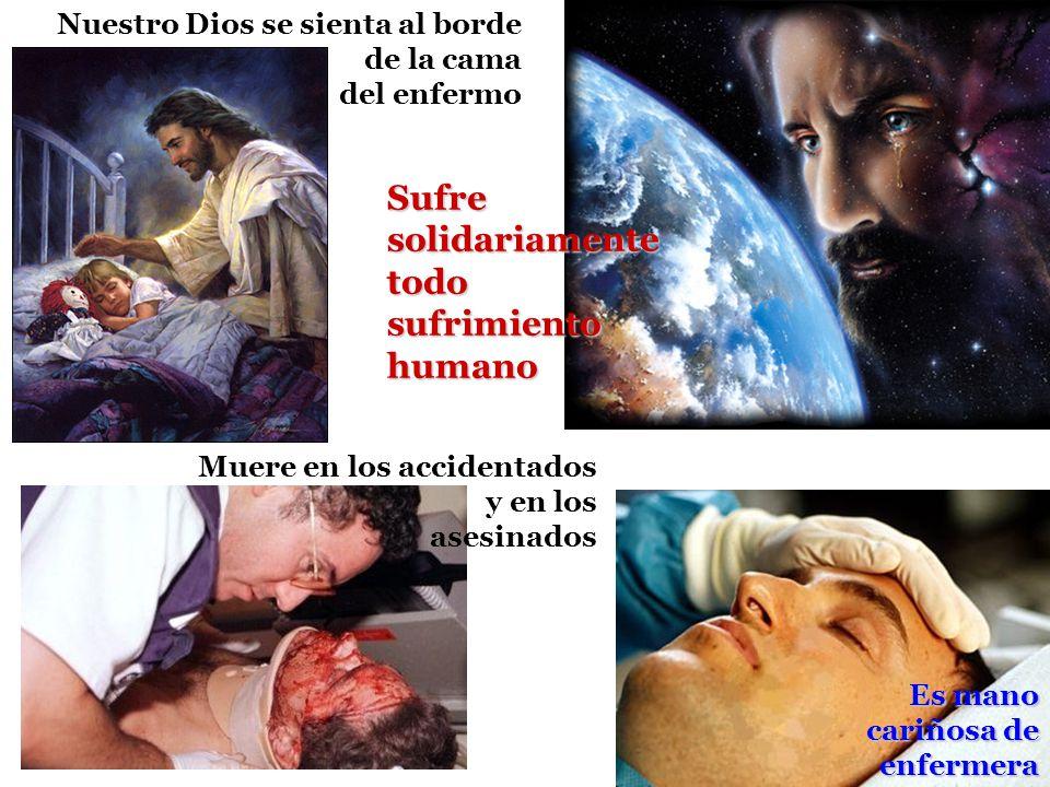 Nuestro Dios se sienta al borde de la cama del enfermo Es mano cariñosa de enfermera Sufresolidariamentetodosufrimientohumano Muere en los accidentado