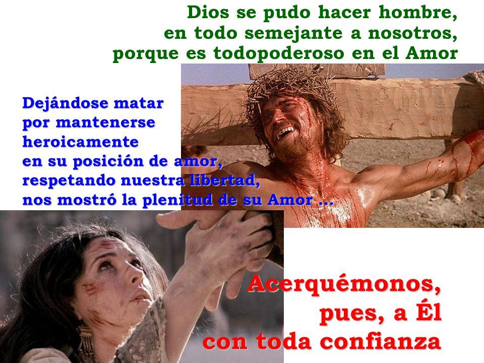 Dios se pudo hacer hombre, en todo semejante a nosotros, porque es todopoderoso en el AmorDejándose matar por mantenerse heroicamente en su posición d