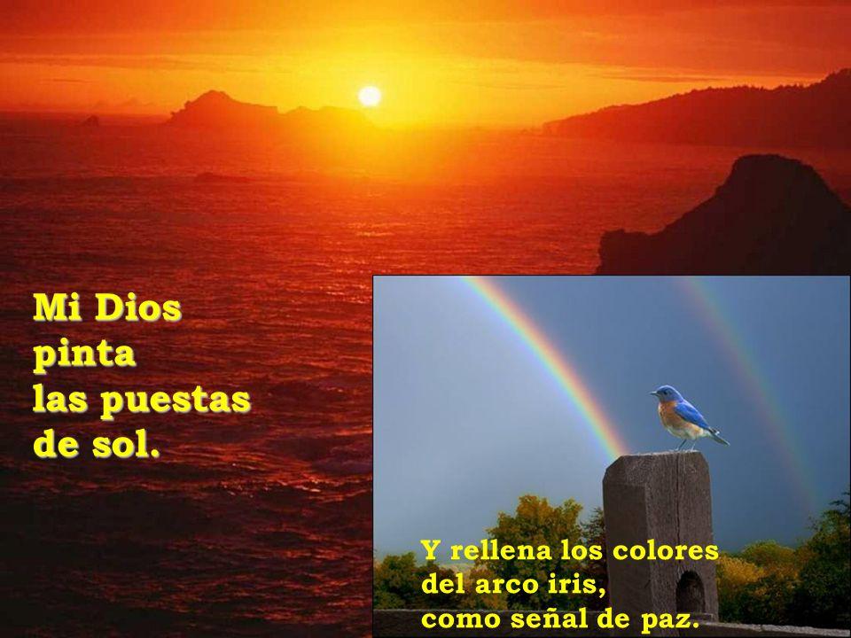 Mi Dios pinta las puestas de sol. Y rellena los colores del arco iris, como señal de paz.