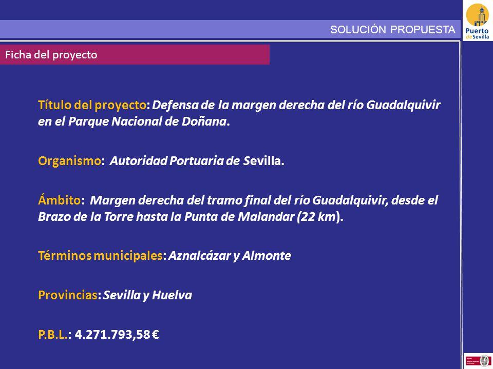 SOLUCIÓN PROPUESTA Ficha del proyecto Título del proyecto: Defensa de la margen derecha del río Guadalquivir en el Parque Nacional de Doñana. Organism