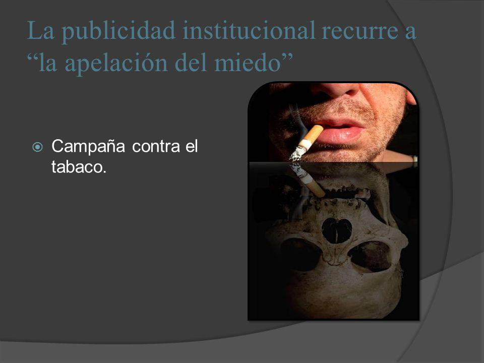 La publicidad institucional recurre a la apelación del miedo Campaña contra el tabaco.