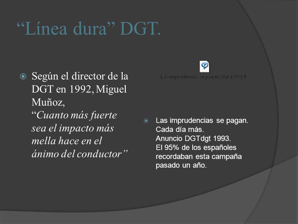 Línea dura DGT. Según el director de la DGT en 1992, Miguel Muñoz,Cuanto más fuerte sea el impacto más mella hace en el ánimo del conductor Las imprud
