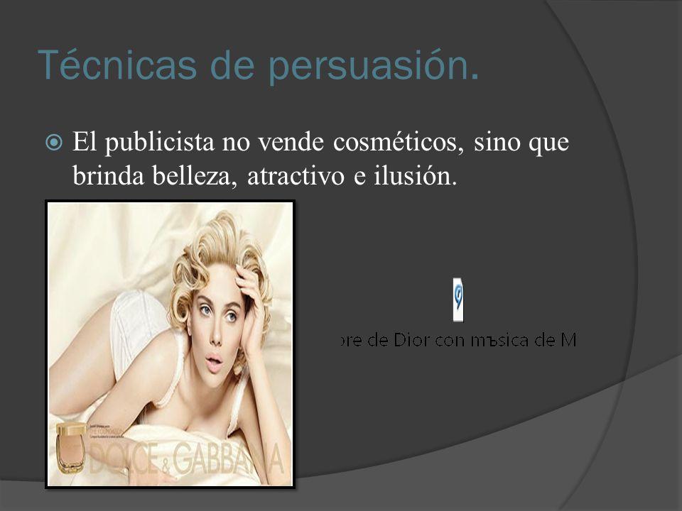 Técnicas de persuasión. El publicista no vende cosméticos, sino que brinda belleza, atractivo e ilusión.