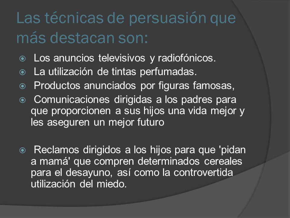 Las técnicas de persuasión que más destacan son: Los anuncios televisivos y radiofónicos. La utilización de tintas perfumadas. Productos anunciados po