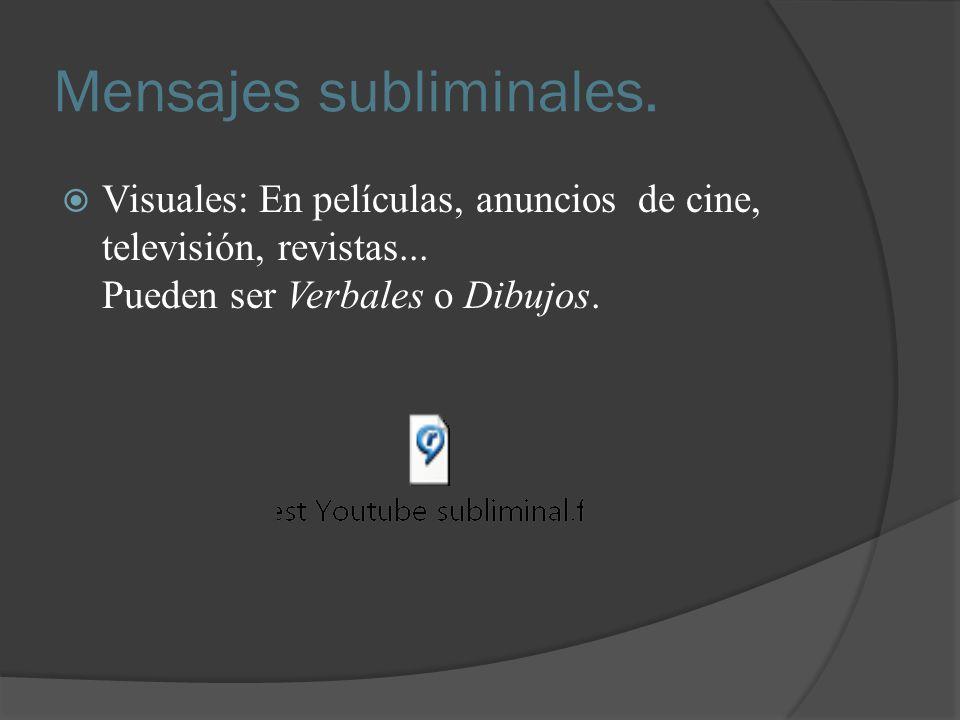 Mensajes subliminales. Visuales: En películas, anuncios de cine, televisión, revistas... Pueden ser Verbales o Dibujos.