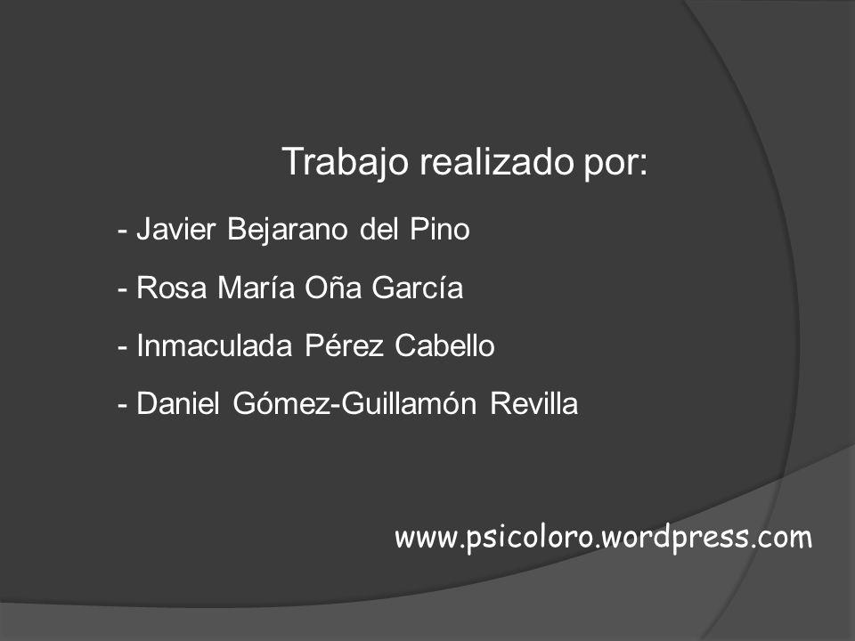 Trabajo realizado por: - Javier Bejarano del Pino - Rosa María Oña García - Inmaculada Pérez Cabello - Daniel Gómez-Guillamón Revilla www.psicoloro.wo