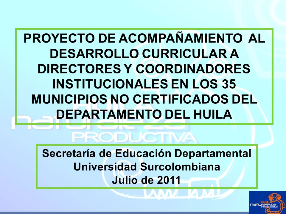 PROYECTO DE ACOMPAÑAMIENTO AL DESARROLLO CURRICULAR A DIRECTORES Y COORDINADORES INSTITUCIONALES EN LOS 35 MUNICIPIOS NO CERTIFICADOS DEL DEPARTAMENTO