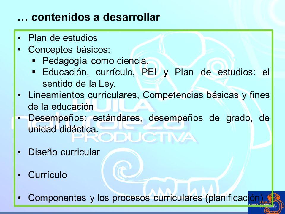 Plan de estudios Conceptos básicos: Pedagogía como ciencia. Educación, currículo, PEI y Plan de estudios: el sentido de la Ley. Lineamientos curricula