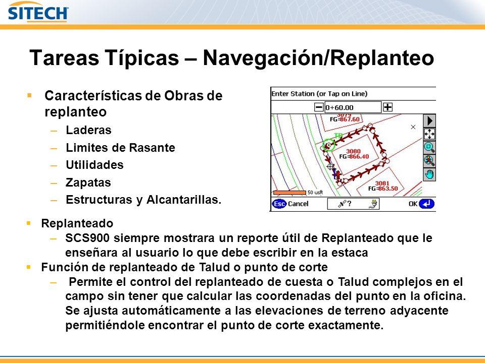 Tareas Típicas – Navegación/Replanteo Características de Obras de replanteo –Laderas –Limites de Rasante –Utilidades –Zapatas –Estructuras y Alcantarillas.