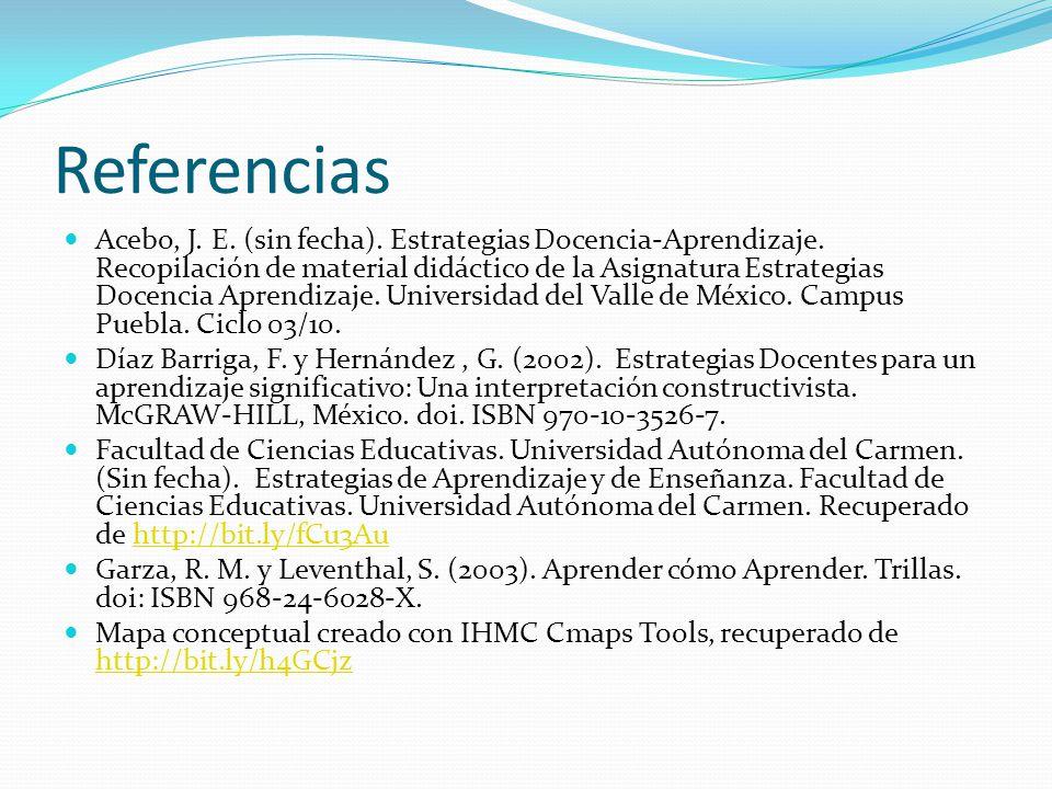 Referencias Acebo, J. E. (sin fecha). Estrategias Docencia-Aprendizaje. Recopilación de material didáctico de la Asignatura Estrategias Docencia Apren