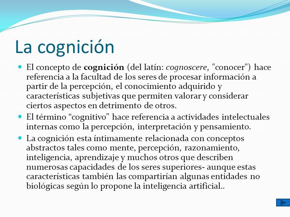 La cognición El concepto de cognición (del latín: cognoscere,