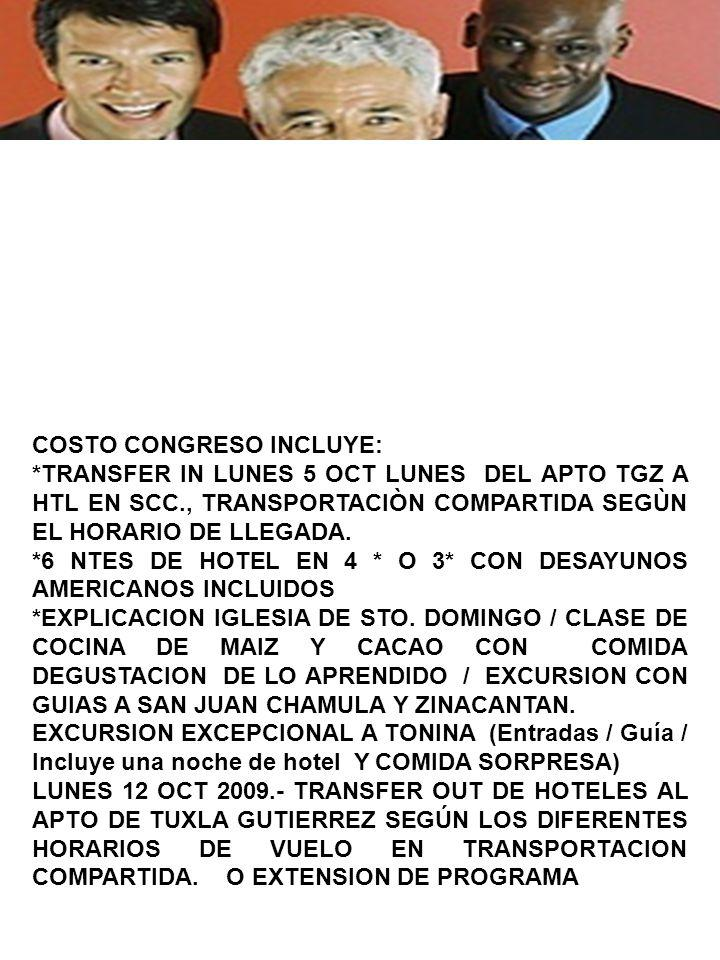 COSTO CONGRESO INCLUYE: *TRANSFER IN LUNES 5 OCT LUNES DEL APTO TGZ A HTL EN SCC., TRANSPORTACIÒN COMPARTIDA SEGÙN EL HORARIO DE LLEGADA.
