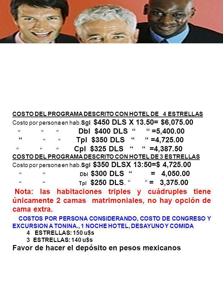 COSTO DEL PROGRAMA DESCRITO CON HOTEL DE 4 ESTRELLAS Costo por persona en hab.Sgl $450 DLS X 13.50= $6,075.00 Dbl $400 DLS =5,400.00 Tpl $350 DLS =4,725.00 Cpl $325 DLS =4,387.50 COSTO DEL PROGRAMA DESCRITO CON HOTEL DE 3 ESTRELLAS Costo por persona en hab.Sgl $350 DLSX 13:50=$ 4,725.00 Dbl $300 DLS = 4,050.00 Tpl $250 DLS.