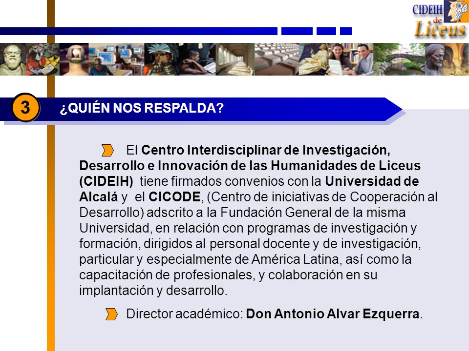 ¿QUIÉN NOS RESPALDA? 3 El Centro Interdisciplinar de Investigación, Desarrollo e Innovación de las Humanidades de Liceus (CIDEIH) tiene firmados conve