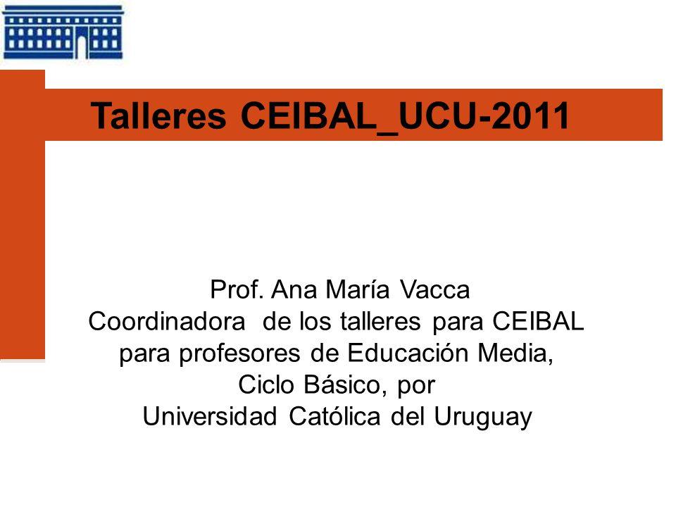 Talleres CEIBAL_UCU-2011 Prof. Ana María Vacca Coordinadora de los talleres para CEIBAL para profesores de Educación Media, Ciclo Básico, por Universi