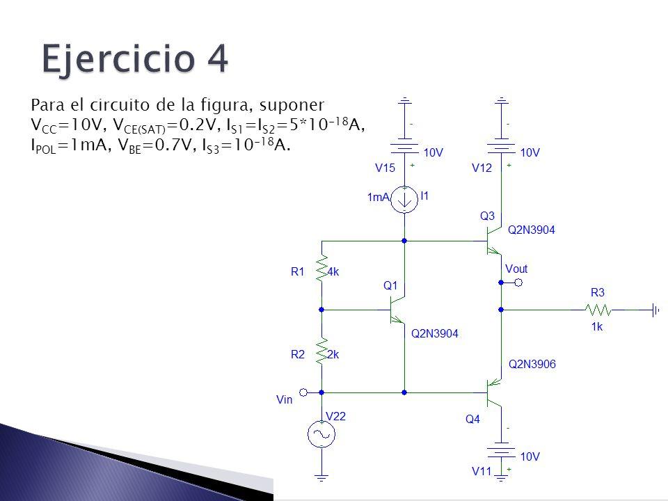 Para el circuito de la figura, suponer V CC =10V, V CE(SAT) =0.2V, I S1 =I S2 =5*10 -18 A, I POL =1mA, V BE =0.7V, I S3 =10 -18 A.
