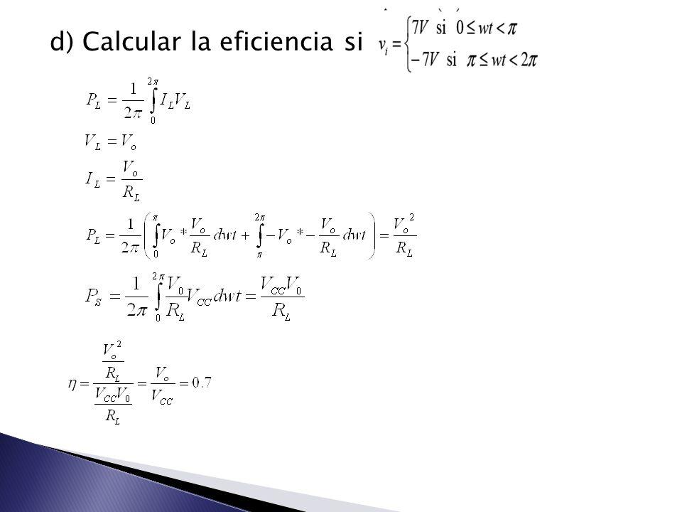 d) Calcular la eficiencia si