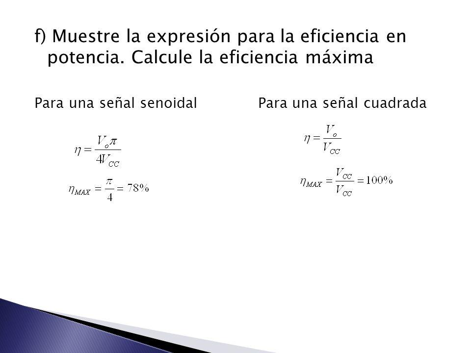 f) Muestre la expresión para la eficiencia en potencia.