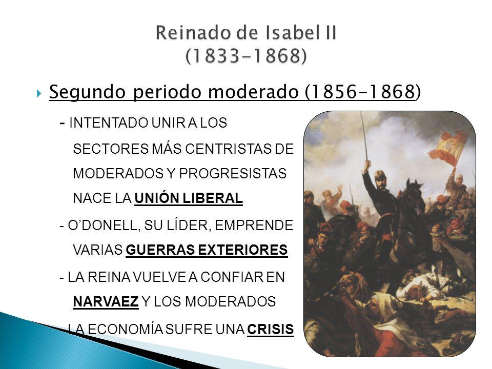 Segundo periodo moderado (1856-1868) - INTENTADO UNIR A LOS SECTORES MÁS CENTRISTAS DE MODERADOS Y PROGRESISTAS NACE LA UNIÓN LIBERAL - ODONELL, SU LÍ
