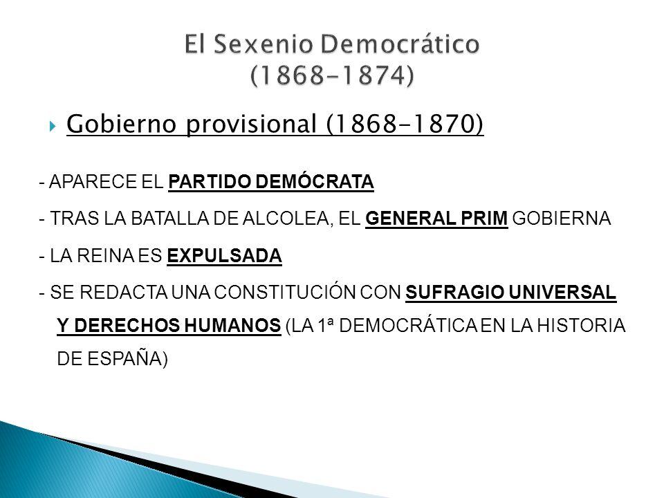 Gobierno provisional (1868-1870) - APARECE EL PARTIDO DEMÓCRATA - TRAS LA BATALLA DE ALCOLEA, EL GENERAL PRIM GOBIERNA - LA REINA ES EXPULSADA - SE RE