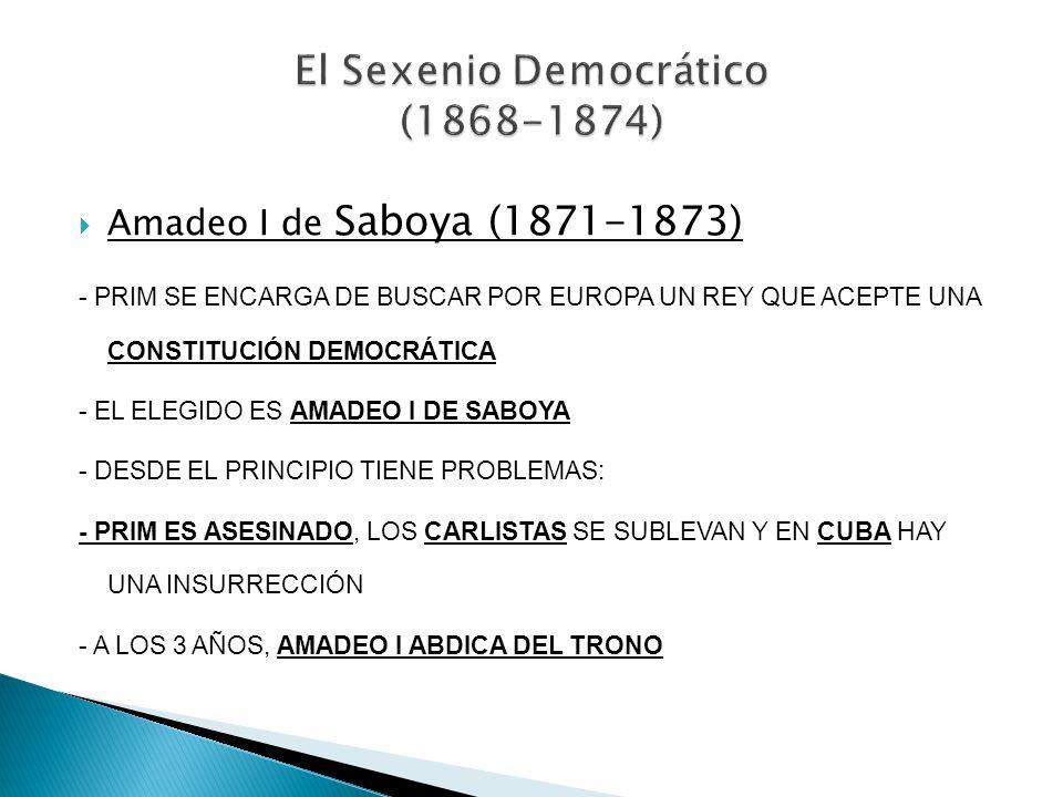 Amadeo I de Saboya (1871-1873) - PRIM SE ENCARGA DE BUSCAR POR EUROPA UN REY QUE ACEPTE UNA CONSTITUCIÓN DEMOCRÁTICA - EL ELEGIDO ES AMADEO I DE SABOY