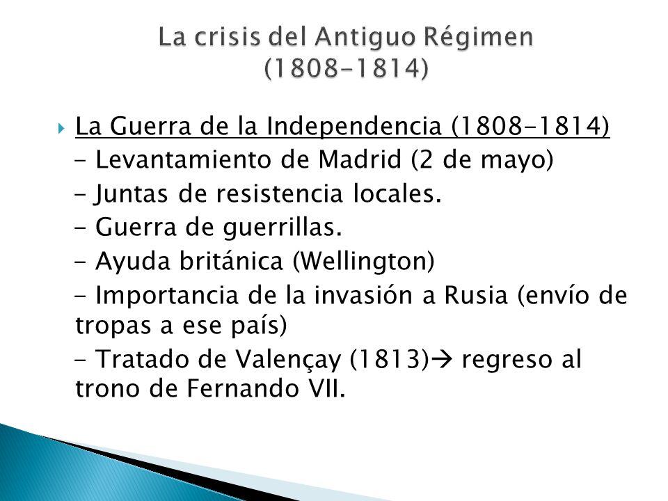 La Guerra de la Independencia (1808-1814) - Levantamiento de Madrid (2 de mayo) - Juntas de resistencia locales. - Guerra de guerrillas. - Ayuda britá