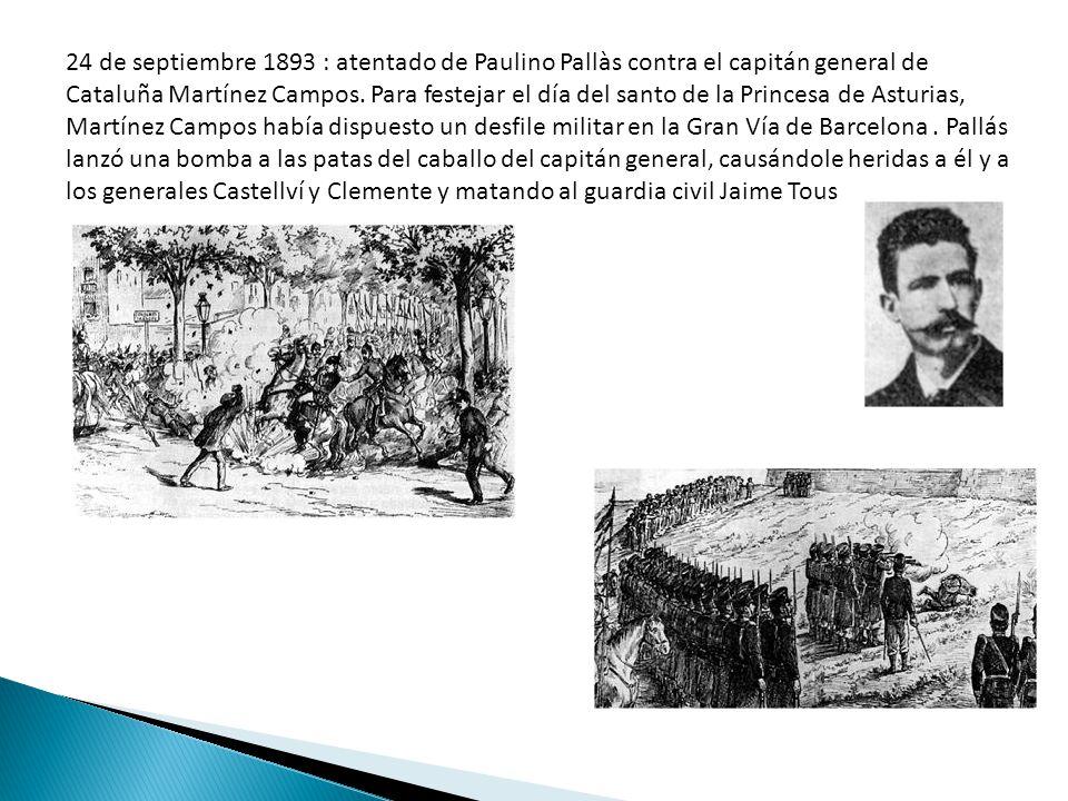 24 de septiembre 1893 : atentado de Paulino Pallàs contra el capitán general de Cataluña Martínez Campos. Para festejar el día del santo de la Princes