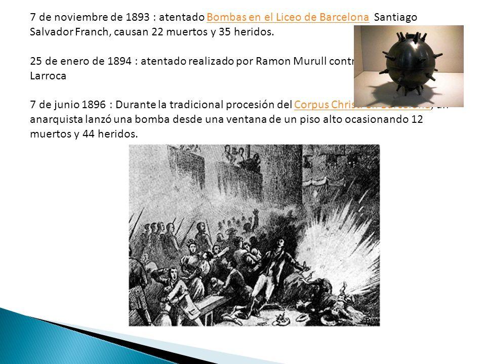 7 de noviembre de 1893 : atentado Bombas en el Liceo de Barcelona Santiago Salvador Franch, causan 22 muertos y 35 heridos.Bombas en el Liceo de Barce