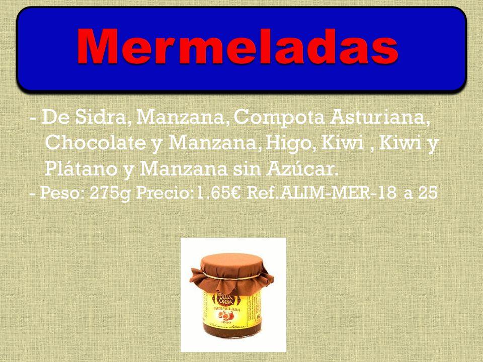 - De Sidra, Manzana, Compota Asturiana, Chocolate y Manzana, Higo, Kiwi, Kiwi y Plátano y Manzana sin Azúcar.