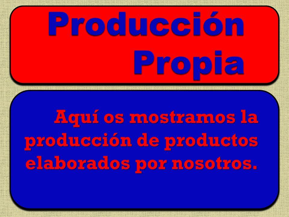 Aquí os mostramos la producción de productos elaborados por nosotros.