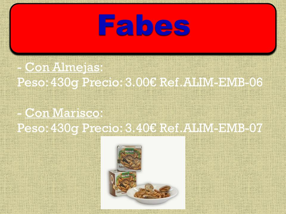 - Con Almejas: Peso: 430g Precio: 3.00 Ref.ALIM-EMB-06 - Con Marisco: Peso: 430g Precio: 3.40 Ref.ALIM-EMB-07
